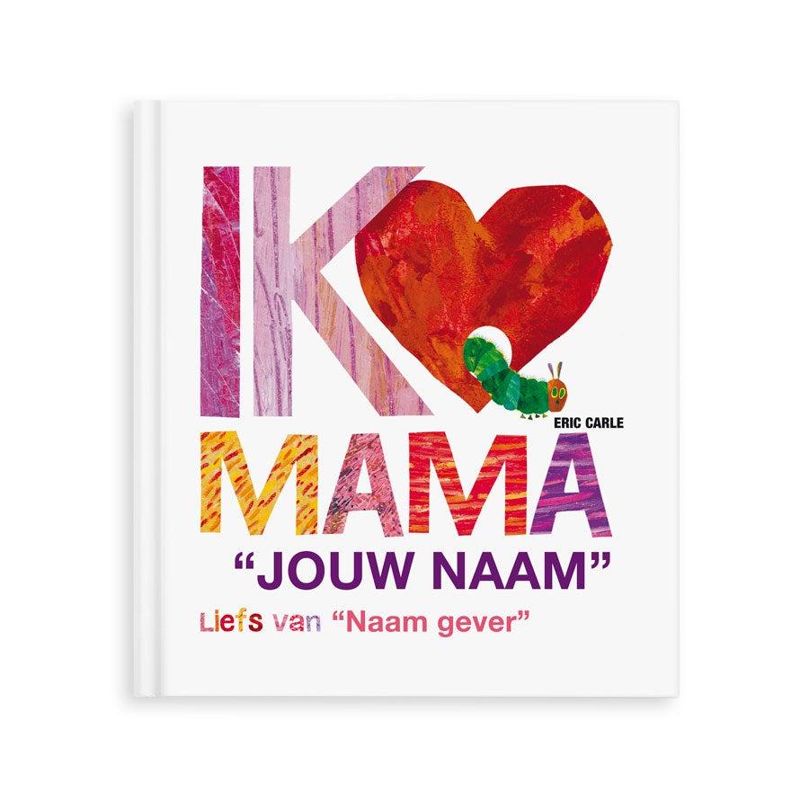 Rupsje Nooitgenoeg - Ik hou van mama - XL Hardcover